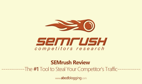SEMrush Review - The #1 Tool to Steal Your Competitor's Traffic | ABCD Blogging | Scoop.it