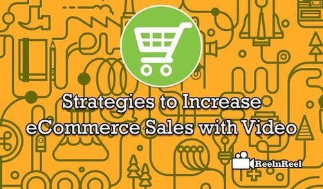 Psychological Strategies to Increase Ecommerce Sales with Video | Video Marketing | Scoop.it