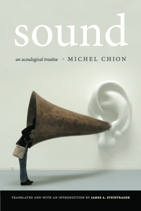 Sound: An Acoulogical Treatise, New Book by Michel Chion | Sonic Terrain | Found Sounds | Scoop.it