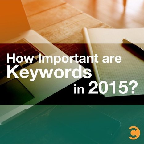 How Important are Keywords in 2015? | Social Media, SEO, Mobile, Digital Marketing | Scoop.it