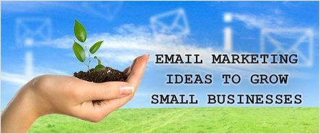 Email Marketing Ideas To Grow Small Businesses | Email marketing company | Scoop.it