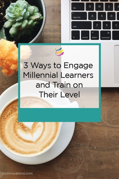 3 Ways to Engage + Train Millennial Learners | ttcInnovations | Technology & Learning | Scoop.it