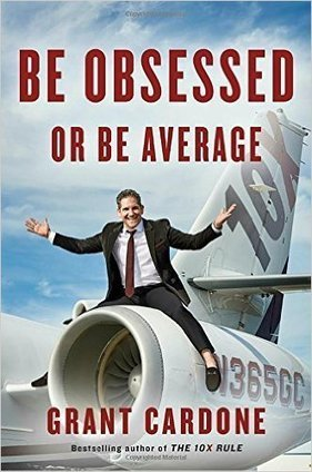 Be Obsessed or Be Average | Summary, Reviews | Grant Cardone | Non Fiction Book Reviews | Scoop.it