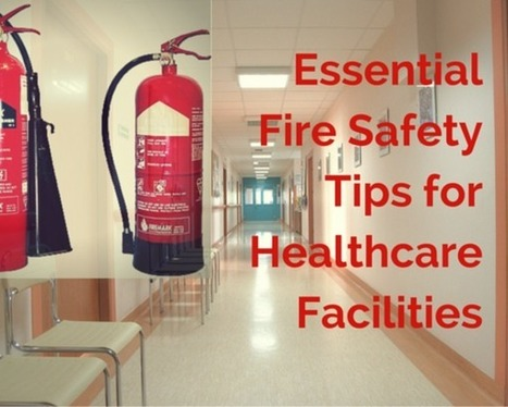 Essential Fire Safety Tips for Healthcare Facilities | fire safety | Scoop.it