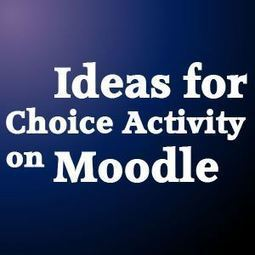 Ideas for Choice Activity in Moodle   Educational Technology - Yeshiva Edition   Scoop.it