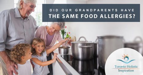 Did Our Grandparents Have The Same Food Allergy Symptoms We Do? | Holistic Nutrition Inspirations | Scoop.it