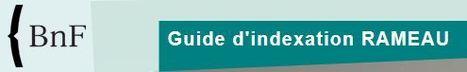BnF - Nouvelle édition du Guide d'indexation RAMEAU en ligne | Library & Information Science | Scoop.it