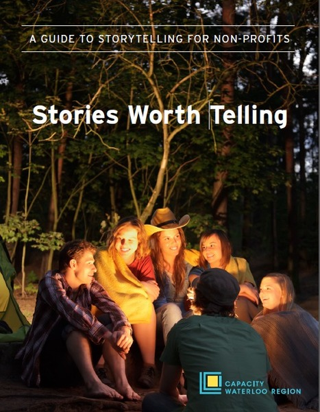 Stories Worth Telling:  A Guide to Storytelling for Non-Profits | Capacity Waterloo Region | How to find and tell your story | Scoop.it