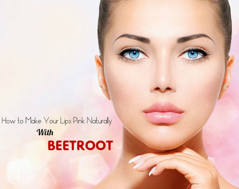 How to Make Your Lips Pink Naturally With Beetroot - Stylish Walks | Beauty Fashion and Makeup Tips or Ideas | Scoop.it