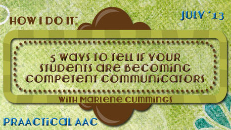 How I Do It: 5 Ways to Tell If Your Students are Becoming Competent Communicators with Marlene Cummings | AAC: Augmentative and Alternative Communication | Scoop.it