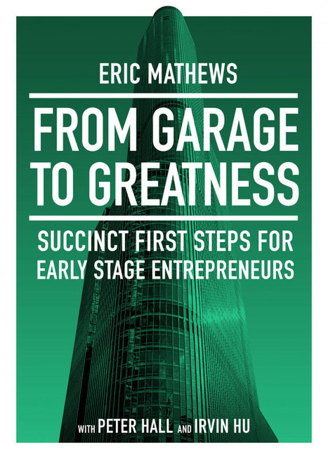 Screwpulp .:. From Garage to Greatness: Succinct First Steps for Early Stage Entrepreneurs by Eric Mathews | Screwpulp | Scoop.it