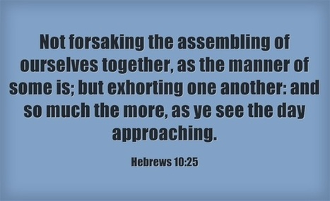 Hebrews 10:25 - exhorting one another | Thoughts from the Deep | Scoop.it