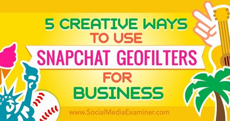 5 Creative Ways to Use Snapchat Geofilters for Business : Social Media Examiner | brandjournalism | Scoop.it