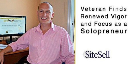 Veteran Finds Renewed Vigor and Focus as a Solopreneur - The SiteSell Blog | The Content Marketing Hat | Scoop.it