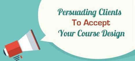 Persuading Clients To Accept Your Course Design | APRENDIZAJE | Scoop.it