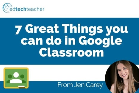 The 7 Great Things You Can Do in Google Classroom – from Jen Carey | IT 4 Learning | Scoop.it