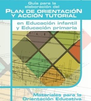 Guía para elaborar el PLAN DE ACCIÓN TUTORIAL INFANTIL Y PRIMARIA - Orientacion Andujar | Escuela de padre y madres | Scoop.it