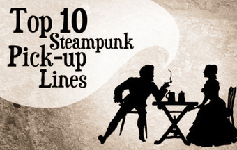 The Top 10 Steampunk Pick-up Lines | VIM | Scoop.it