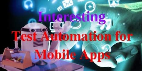 Most Interesting Things about Test Automation for Mobile Apps | Web Development Berlin | Scoop.it