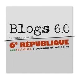 Pour la 6e République, nous sommes les #blogs6_0 | A gauche toute | Scoop.it