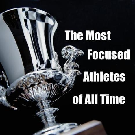 The Most Focused Athletes of All Time | Sports Doc | Scoop.it