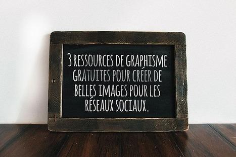 3 ressources de graphisme gratuites pour créer de belles images pour les réseaux sociaux | Outils, applis, astuces | Scoop.it