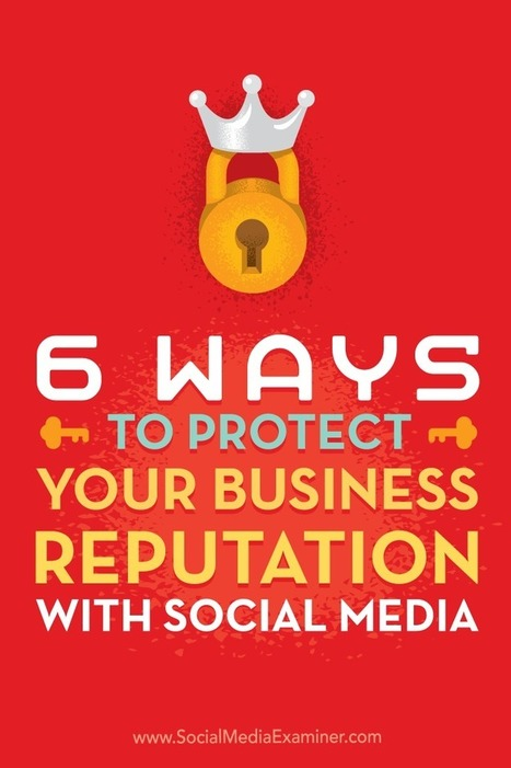 6 Ways to Protect Your Business Reputation With Social Media | Social Media News | Scoop.it