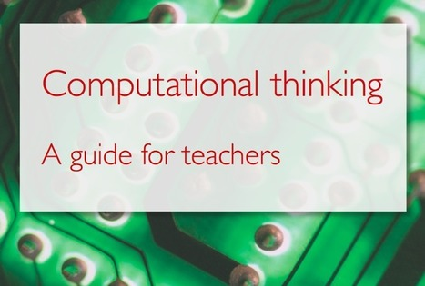 Computing At School | Computational Thinking - A guide for teachers | Transformational Teaching and Technology | Scoop.it