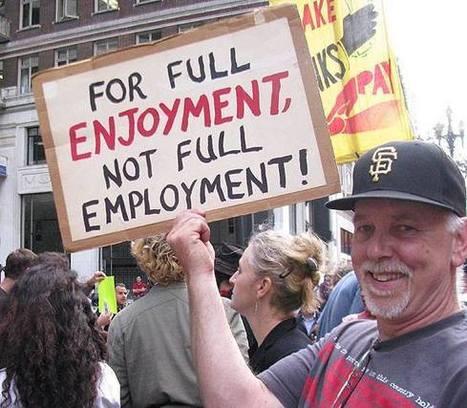 Il rifiuto creativo dell'ideologia del lavoro - comune-info.net | L' Equilibrio fra Vita e Lavoro- Work Life Balance | Scoop.it