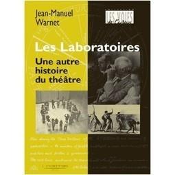 Les laboratoires. Une autre histoire du théâtre par Jean-Manuel Warnet, Éd. l'Entretemps | MUSÉO, ARTS ET SPECTACLES | Scoop.it