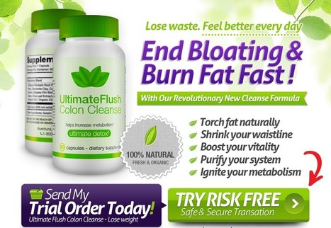 ULTIMATE FLUSH COLON CLEANSE - GET FREE TRIAL SUPPLIES LIMITED!!! | weight loss lamanian | Scoop.it