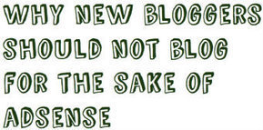 Why new bloggers should not blog for the sake of Adsense | Blogger | Scoop.it