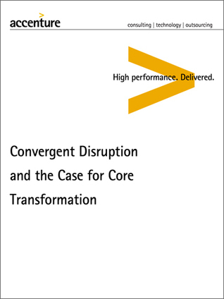 Convergent Disruption and Core Transformation -- Summary - Accenture | oeil_de_marie | Scoop.it