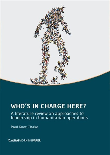 Who's in charge here?: A literature review of approaches to leadership in humanitarian operations   Learning to lead   Scoop.it