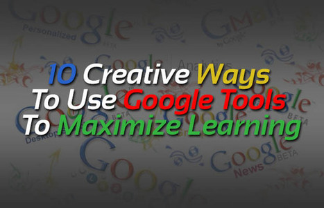 10 Creative Ways To Use Google Tools To Maximize Learning - Edudemic | Education Technology - theory & practice | Scoop.it