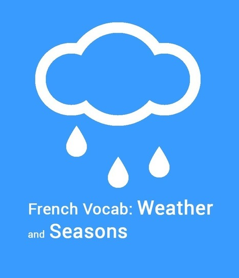 French Vocab: Weather and Seasons. La météo et les saisons - Talk in French | 21st century learning in FSL | Scoop.it