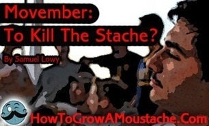 Movember: To Kill The Stache? | How to Grow a Moustache | How to Grow a Moustache | Scoop.it