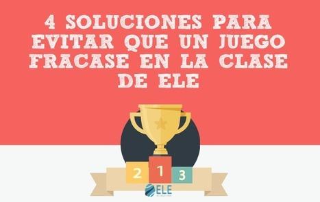 4 soluciones para evitar que un juego fracase en la clase de ELE | Todoele - Enseñanza y aprendizaje del español | Scoop.it