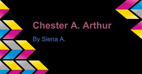 Chester A. Arthur By Siena A. | PresidentsoftheUS | Scoop.it