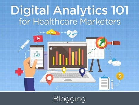 Digital Analytics 101 for Healthcare Marketers: Blogging | HealthWorks Collective | e-Marketing for the healthcare sector | Scoop.it