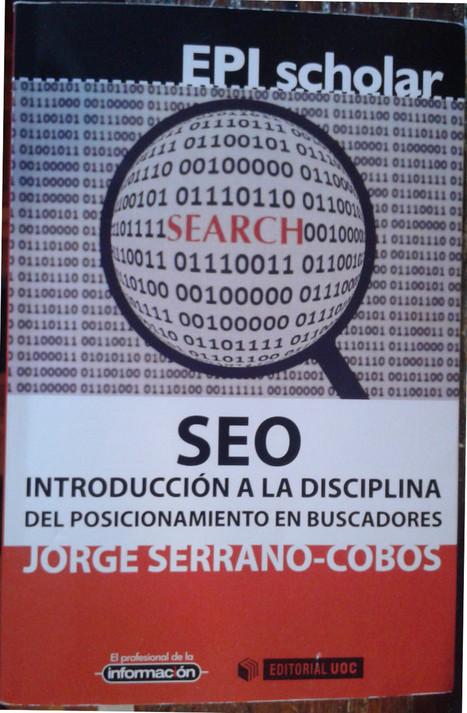 Seo. Introducción A La Disciplina Del Posicionamiento En Buscadores | Libros El profesional de la información | Scoop.it