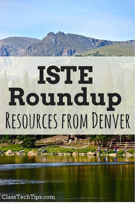 ISTE Roundup! Resources from Denver - Class Tech Tips | INNOVATIVE CLASSROOM INSTRUCTION | Scoop.it