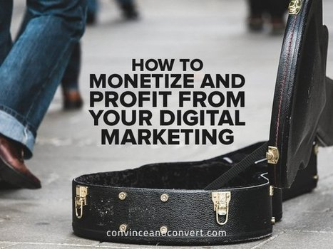 How to Monetize and Profit From Your Digital Marketing | itsyourbiz | Scoop.it