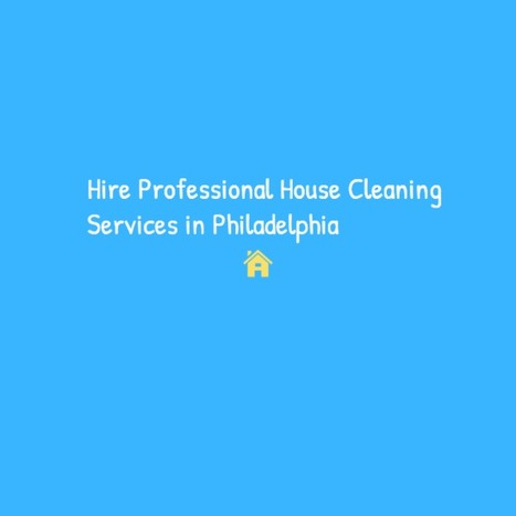 Hire Professional House Cleaning Services in Philadelphia | Cleaning services in Philadelphia | Scoop.it