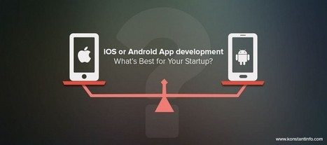 iOS or Android App development - What's Best for Your Startup? | Web & Mobile Development | Scoop.it