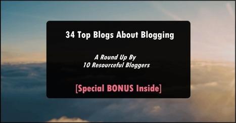 34 Top Blogs About Blogging in 2015 [Bonus Inside] | Business & Self Help | Scoop.it