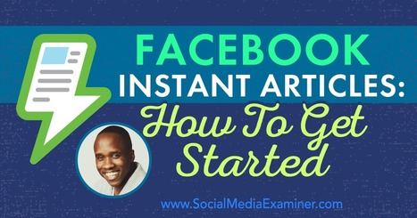 Facebook Instant Articles: How to Get Started  | Facebook for Business Marketing | Scoop.it