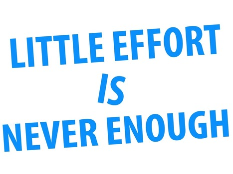 Little Effort Is Never Enough By John Phanchalad | Internet Marketing & Web Design | Scoop.it