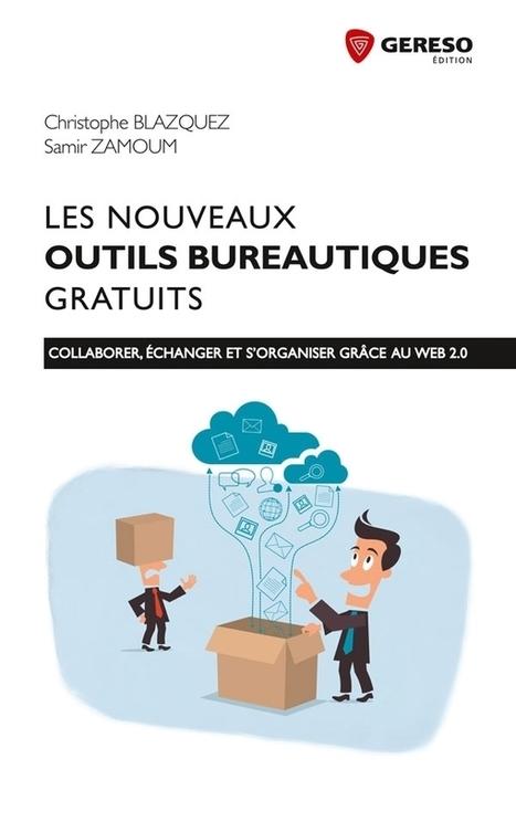 Livre Les nouveaux outils bureautiques gratuits - Christophe BLAZQUEZ | Outils, logiciels et tutos : de la curiosité à l'indispensable | Scoop.it