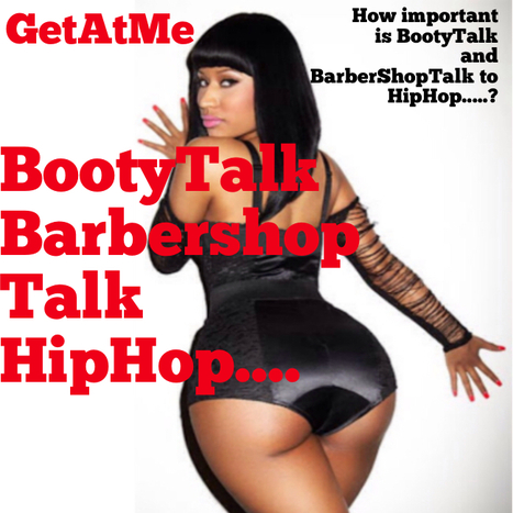 GetAtMe The relationship between BOOTYTalk, BARBERSHOPTalk and HipHop...... | GetAtMe | Scoop.it